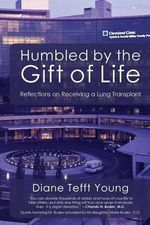 Humbled by the Gift of Life : Reflections on Receiving a Lung Transplant - Diane Tefft Young