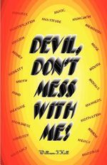 Devil, Don't Mess with Me - William F Hill
