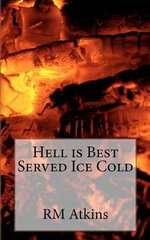 Hell Is Best Served Ice Cold - MR R M Atkins