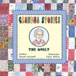 Grandma Stories : The Quilt - Sarah Morgan Carswell