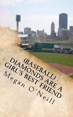 (Baseball) Diamonds Are a Girl's Best Friend : Tales of a Life-Long Love of America's Pastime - Megan O'Neill