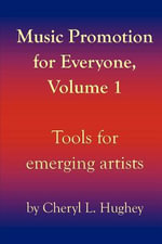 Music Promotion for Everyone, Volume 1 : Tools for Emerging Artists - Cheryl L Hughey