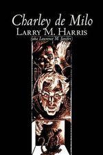Charley de Milo - Larry M Harris
