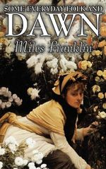 Some Everyday Folk and Dawn - Miles Franklin