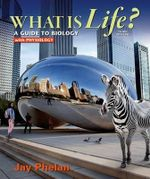 What is Life? A Guide to Biology with Physiology - Jay Phelan
