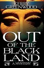 Out of the Black Land : A Susan Callisto Mystery - Kerry Greenwood