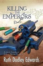 Killing the Emperors : Robert Amiss/Baroness Jack Troutbeck Mysteries - Ruth Dudley Edwards