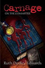 Carnage on the Committee : A Robert Amiss/Baroness Jack Troutbeck Mystery - Ruth Dudley Edwards