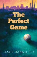 The Perfect Game - Leslie Kirby