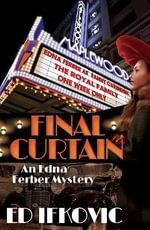 Final Curtain : An Edna Ferber Mystery - Ed Ifkovic