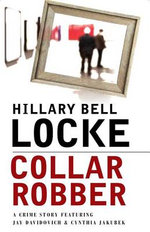 Collar Robber : A Crime Story Featuring Jay Davidovich and Cynthia Jakubek - Hillary Locke
