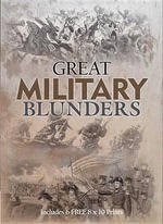 Great Military Blunders : Includes 6 Free 8 X 10 Prints - Bill Lucas