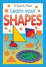 Learn Your Shapes  : A Sparkle Book - The Book Company Publishing