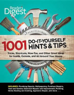 1001 Do-It-Yourself Hints & Tips : Tricks, Shortcuts, How-Tos, and Other Great Ideas for Inside, Outside, and All Around Your House - Reader's Digest