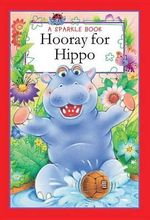 Hooray for Hippo : A Sparkle Book - The Book Company Publishing