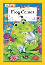 Frog Comes First : A Sparkle Book - The Book Company Editorial