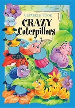 Crazy Caterpillars : A Sparkle Book - The Book Company Publishing