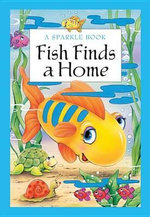 Fish Finds a Home : A Sparkle Book - The Book Company Editorial