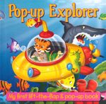 Pop-Up Explorer : My First Lift the Flap & Pop Up Book