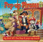 Pop-Up Pirates : My First Lift the Flap & Pop Up Book