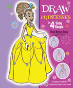 Draw Princesses in 4 Easy Steps : Then Write a Story - Stephanie LaBaff