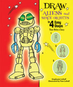 Draw Aliens and Space Objects in 4 Easy Steps : Then Write a Story - Stephanie LaBaff