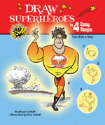 Draw Superheroes in 4 Easy Steps : Then Write a Story - Stephanie LaBaff