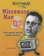 Microwave Man : Percy Spencer and His Sizzling Invention - Sara L Latta