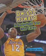 Dwight Howard : A Basketball Star Who Cares - John Albert Torres