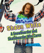 Shaun White : A Snowboarder and Skateboarder Who Cares - John Albert Torres