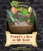 There's a Rat in My Soup : Could You Survive Medieval Food? - Chana Stiefel