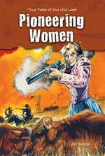 Pioneering Women : True Tales of the Wild West - Jeff Savage