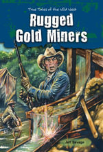 Rugged Gold Miners : True Tales of the Wild West - Jeff Savage