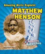 Amazing Arctic Explorer Matthew Henson - Mary Dodson Wade