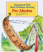 Amusement Park Word Problems Starring Pre-Algebra : Math Word Problems Solved - Rebecca Wingard-Nelson