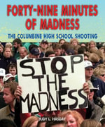 Forty-Nine Minutes of Madness : The Columbine High School Shooting - Judy L. Hasday