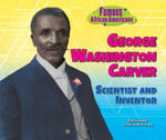 George Washington Carver : Scientist and Inventor - Patricia McKissack