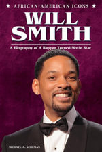 Will Smith : A Biography of a Rapper Turned Movie Star - Michael A. Schuman