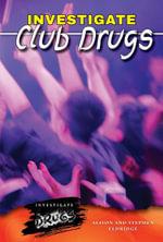 Investigate Club Drugs - Alison Eldridge