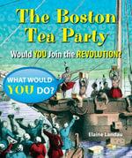 The Boston Tea Party : Would You Join the Revolution? - Elaine Landau