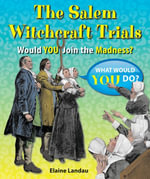 The Salem Witchcraft Trials : Would You Join the Madness? - Elaine Landau