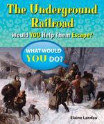 The Underground Railroad : Would You Help Them Escape? - Elaine Landau