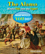The Alamo : Would You Join the Fight? - Elaine Landau