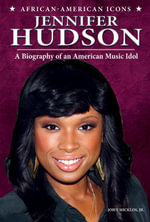 Jennifer Hudson : A Biography of an American Music Idol - Jr. John Micklos