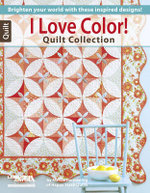 I Love Color! Quilt Collection : Brighten Your World with These Inspired Designs! - Marcia Harmening