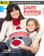 Loom Knitting for Mommy and Me - Leisure Arts