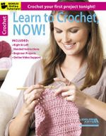Learn to Crochet, Now! : Crochet Your First Project Tonight! - Leisure Arts