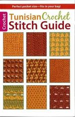 Tunisian Crochet Stitch Guide :  Contemporary Designs for Embellishing All of Your... - Kim Guzman