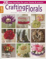 Crafting with Florals : Fabulous Everlasting Arrangements to Brighten Up Y... - Leisure Arts