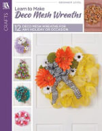 Learn to Make Deco Mesh Wreaths - Leisure Arts